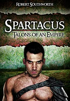 Spartacus: Talons of an Empire (Spartacus Chronicles Book 1) by [R. C. Southworth]