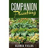 Companion Planting: The Beginners Guide To Companion Gardening With Vegetables, Flowers, And Herbs. (The Definitive Gardenninig Guides) (English Edition)