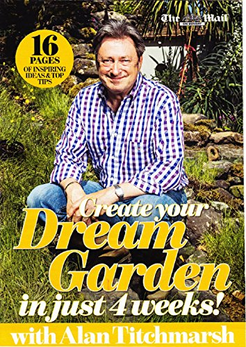 Create Your Dream Garden in Just 4 Weeks, 16 Pages of Inspiring Ideas & Top Tips - Newspaper Colour Supplement