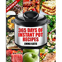 Instant Pot: 365 Days of Instant Pot Recipes (Instant Pot Cookbook, Instant Pot Slow Cooker, Instant Pot Book, Crock Pot, Instant Pot, Electric Pressure ... Breakfast, Lunch, Dinner) (English Edition)