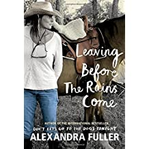 Leaving Before the Rains Come by Fuller, Alexandra (2015) Paperback