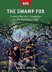 The Swamp Fox: Francis Marion's Campaign in the Carolinas 1780 (Raid)