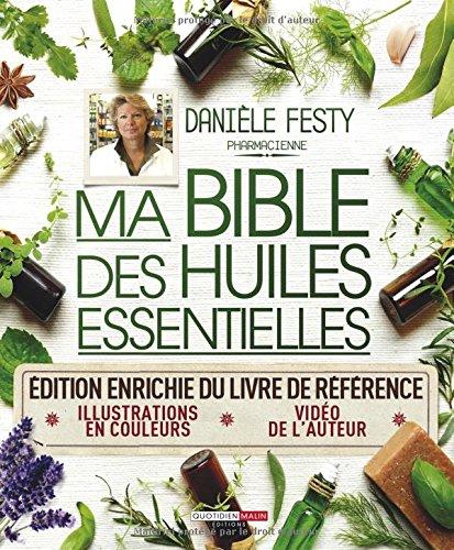 Ma bible des huiles essentielles (édition enrichie et illustrée)
