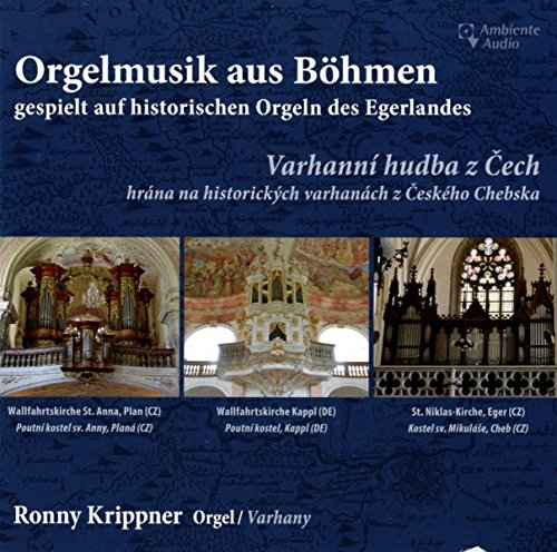 Orgelmusik aus Böhmen, gespielt auf historischen Orgeln des Egerlandes - Organ Music from Bohemia, played on historical organs of the Egerland region