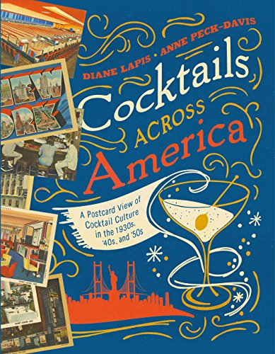 Cocktails Across America: A Postcard View of Cocktail Culture in the 1930s, '40s, and '50s (English...