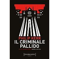 Il criminale pallido. La trilogia berlinese di Bernie Gunther (Vol. 2)