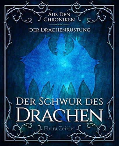 Der Schwur des Drachen: Aus den Chroniken der Drachenrüstung von [Zeißler, Elvira]