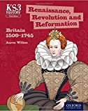 Key Stage 3 History by Aaron Wilkes: Renaissance, Revolution and Reformation: Britain 1509-1745 Third Edition Student Book (Ks3 History 3rd Edition)