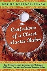 Confections of a Closet Master Baker: One Woman's Sweet Journey from Unhappy Hollywood Executive to Contented Country Baker by Gesine Bullock-Prado (2009-09-08)