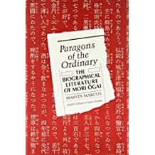 Paragons of the Ordinary: The Biographical Literature of Mori Ogai (SHAPS Library of Asian Studies)