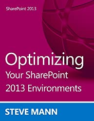Optimizing Your SharePoint 2013 Environments (English Edition)