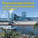 Wasserlandschaften in Berlin und Brandenburg - Detlef Bischoff