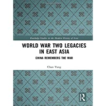World War Two Legacies in East Asia: China Remembers the War (Routledge Studies in the Modern History of Asia)
