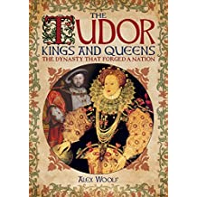 The Tudor Kings & Queens: The Dynasty That Forged a Nation