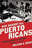 War Against All Puerto Ricans: Revolution and Terror in America's Colony by Nelson A. Denis (2016-04-14)