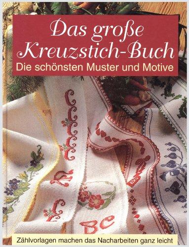 Das große Kreuzstich-Buch [Die schönsten Muster und Motive. Zählvorlagen machen das Nacharbeiten ganz leicht]