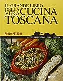 Scarica Libro Il grande libro della vera cucina toscana (PDF,EPUB,MOBI) Online Italiano Gratis