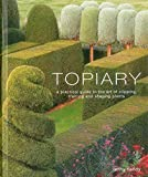 Topiary: A Practical Guide to the Art of Clipping, Training, and Shaping Plants