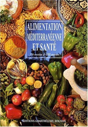 Alimentation méditerranéenne et santé : 250 recettes & 150 auteurs de Jean-Pierre Amiot (1 mars 2008) Broché