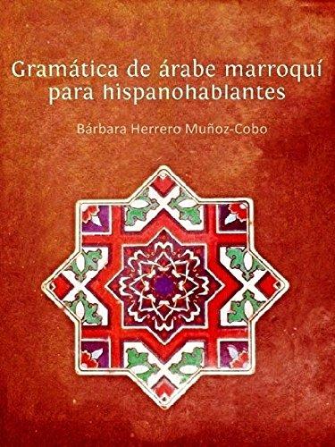 Gramática de árabe marroquí para hispano-hablantes por Bárbara Herrero Muñoz-Cobo