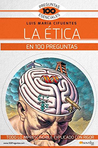 La Ética en 100 preguntas por Luis María Cifuentes