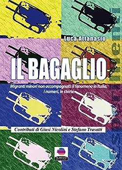 Il Bagaglio: Migranti minori non accompagnati: il fenomeno in Italia, i numeri, le storie di [Attanasio, Luca]