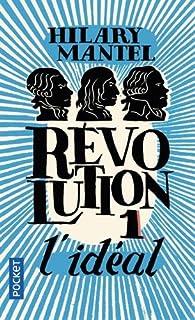 Révolution, tome 1 : L'idéal par Hilary Mantel