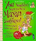 You Wouldnt Want to Be a Mayan Soothsaye