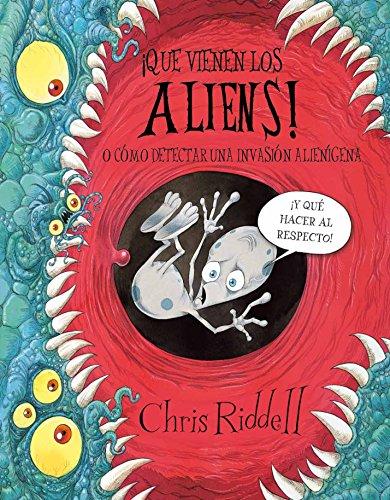 ¡Que vienen los aliens!: O cómo detectar una invasión alienígena por Chris Riddell