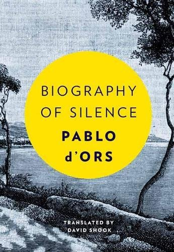 Biography Of Silence por Pablo d'Ors