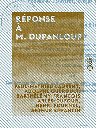 Réponse à M. Dupanloup: Sur sa lettre à un cardinal dénonçant les écoles professionnelles de filles, la Ligue de l'enseignement, les cours publics autorisés, les saint-simoniens, etc.
