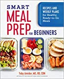 Smart Meal Prep for Beginners: Recipes and Weekly Plans for Healthy, Ready-To-Go Meals - Toby Amidor