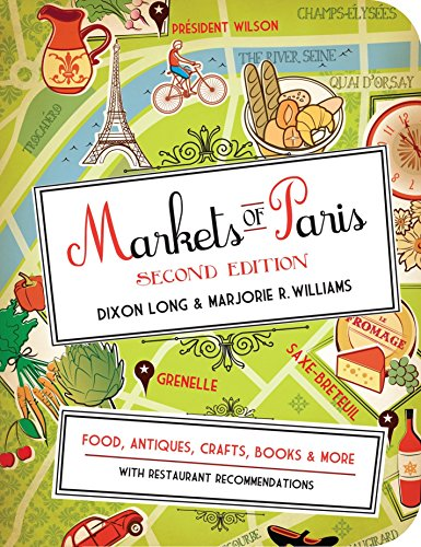 Markets of Paris, 2nd Edition: Food, Antiques, Crafts, Books, and More - To Lovers Paris Food Guide