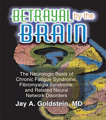 Betrayal by the Brain: The Neurologic Basis of Chronic Fatigue Syndrome, Fibromyalgia Syndrome, and Related Neural Network (The Haworth Library of the ... Networks in Health & Illness +) by Goldstein, Jay (1996) Paperback