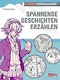 Manga-Zeichenstudio: Spannende Geschichten erzählen: Interessante Storys kreieren