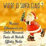 Where is Santa Claus? - Musica Rilassante per Dolci Momenti Festa di Natale Effetto Notte con Suoni New Age Meditativi Calmanti Strumentali