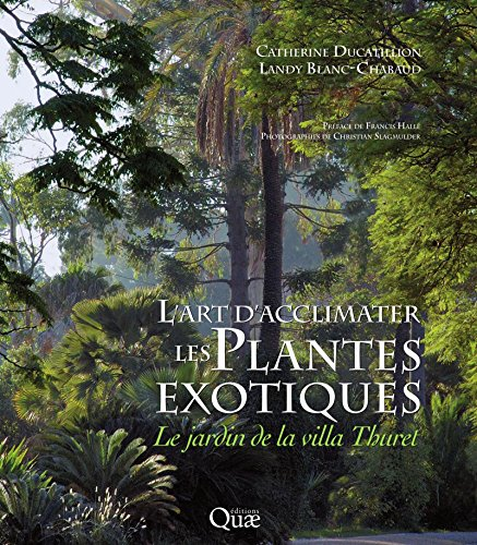 L'art d'acclimater les plantes exotiques: Le jardin de la Villa Thuret (Beau livre) par Catherine Ducatillion
