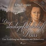 Produkt-Bild: Der staatsgefährliche Kuss: Eine Erzählung um Franziska von Hohenheim