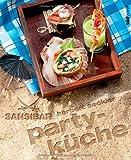 Sansibar - Partyküche: Die Originalrezepte der Sylter Kultbar