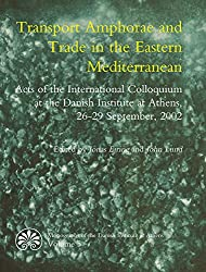 Transport Amphorae and Trade in the Eastern Mediterranean: Acts of an International Colloquium at the Danish Institute of Athens, 26-29 September 2002 (Monographs of the Danish Institute at Athens)
