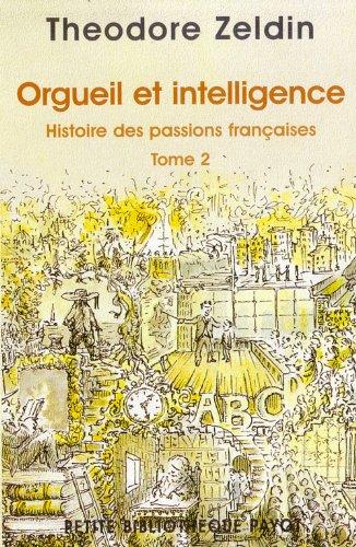 Orgueil et intelligence - Histoire des passions françaises, tome 2 par Theodore Zeldin