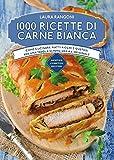 eBook Gratis da Scaricare 1000 ricette di carne bianca (PDF,EPUB,MOBI) Online Italiano