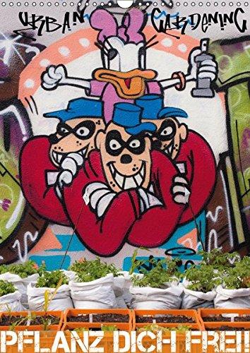 URBAN GARDENING - Pflanz dich frei! (Wandkalender 2019 DIN A3 hoch): Urban Gardening - die neue Lust am Gärtnern in der Stadt, mehr als ein Trend. (Monatskalender, 14 Seiten ) (CALVENDO Lifestyle)