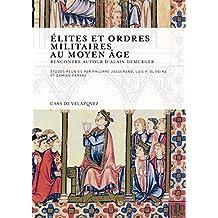 Elites et ordres militaires au Moyen Age : Rencontre autour d'Alain Demurger