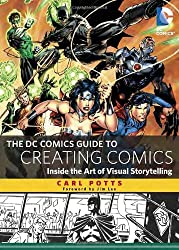 The DC Comics Guide to Creating Comics: Inside the Art of Visual Storytelling by Carl Potts (2013-10-08)