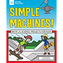 Simple Machines!: With 25 Science Projects for Kids (Explore Your World)