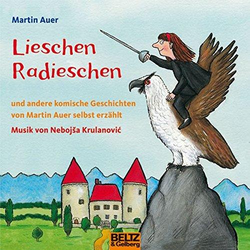 Lieschen Radieschen: und andere komische Geschichten, von Martin Auer selbst erzählt, Musik von Nebojsa Krulanovic 1 CD, ca. 55 Min.