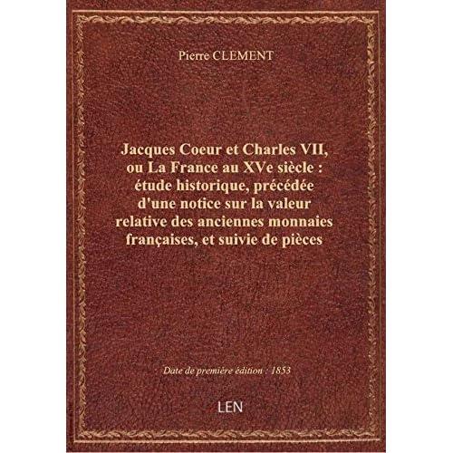 Jacques Coeur et Charles VII, ou La France au XVe siècle : étude historique, précédée d'une notice s