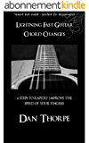 Lightning Fast Guitar Chord Changes: 6 steps to rapidly improve the speed of your fingers (English Edition)