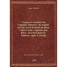 Voyages et aventures du Capitaine Hatteras : les anglais au Pôle Nord, le désert de glace / Jules Ve